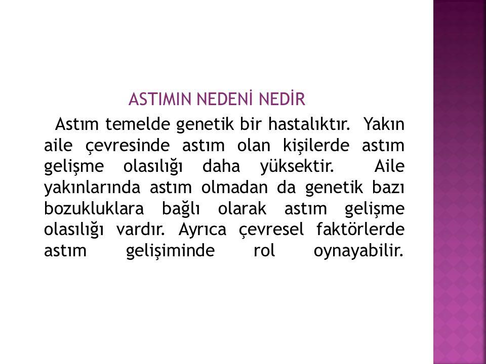 ASTIMIN NEDENİ NEDİR Astım temelde genetik bir hastalıktır.