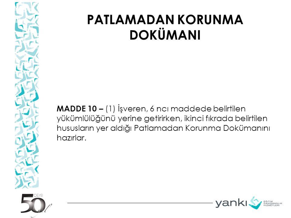 PATLAMADAN KORUNMA DOKÜMANI MADDE 10 – (1) İşveren, 6 ncı maddede belirtilen yükümlülüğünü yerine getirirken, ikinci fıkrada belirtilen hususların yer