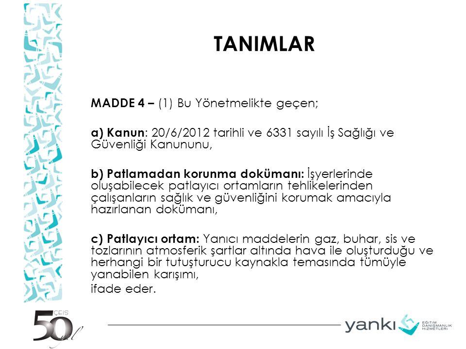 TANIMLAR MADDE 4 – (1) Bu Yönetmelikte geçen; a) Kanun : 20/6/2012 tarihli ve 6331 sayılı İş Sağlığı ve Güvenliği Kanununu, b) Patlamadan korunma dokü