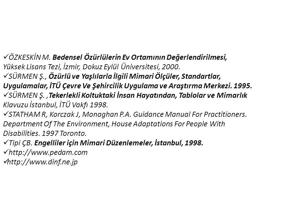 ÖZKESKİN M. Bedensel Özürlülerin Ev Ortamının Değerlendirilmesi, Yüksek Lisans Tezi, İzmir, Dokuz Eylül Üniversitesi, 2000. SÜRMEN Ş., Özürlü ve Yaşlı