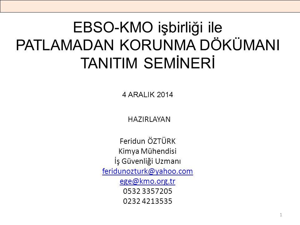 EBSO-KMO işbirliği ile PATLAMADAN KORUNMA DÖKÜMANI TANITIM SEMİNERİ 4 ARALIK 2014 HAZIRLAYAN Feridun ÖZTÜRK Kimya Mühendisi İş Güvenliği Uzmanı feridu