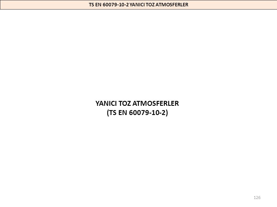 126 TS EN 60079-10-2 YANICI TOZ ATMOSFERLER YANICI TOZ ATMOSFERLER (TS EN 60079-10-2)