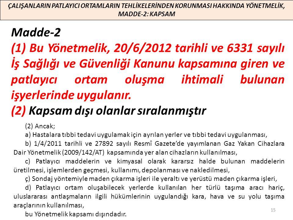 ÇALIŞANLARIN PATLAYICI ORTAMLARIN TEHLİKELERİNDEN KORUNMASI HAKKINDA YÖNETMELİK, MADDE-2: KAPSAM Madde-2 (1) Bu Yönetmelik, 20/6/2012 tarihli ve 6331