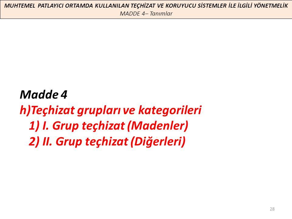 28 Madde 4 h)Teçhizat grupları ve kategorileri 1) I. Grup teçhizat (Madenler) 2) II. Grup teçhizat (Diğerleri) MUHTEMEL PATLAYICI ORTAMDA KULLANILAN T