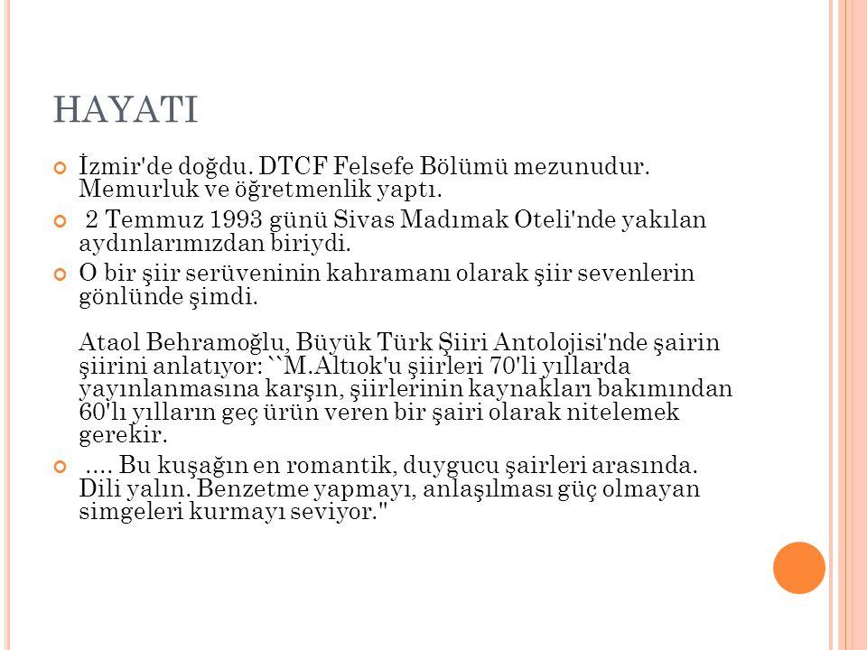 HAYATI İzmir'de doğdu. DTCF Felsefe Bölümü mezunudur. Memurluk ve öğretmenlik yaptı. 2 Temmuz 1993 günü Sivas Madımak Oteli'nde yakılan aydınlarımızda