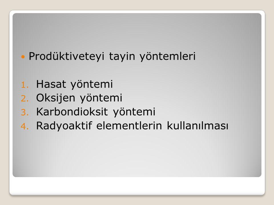 Prodüktiveteyi tayin yöntemleri 1. Hasat yöntemi 2. Oksijen yöntemi 3. Karbondioksit yöntemi 4. Radyoaktif elementlerin kullanılması