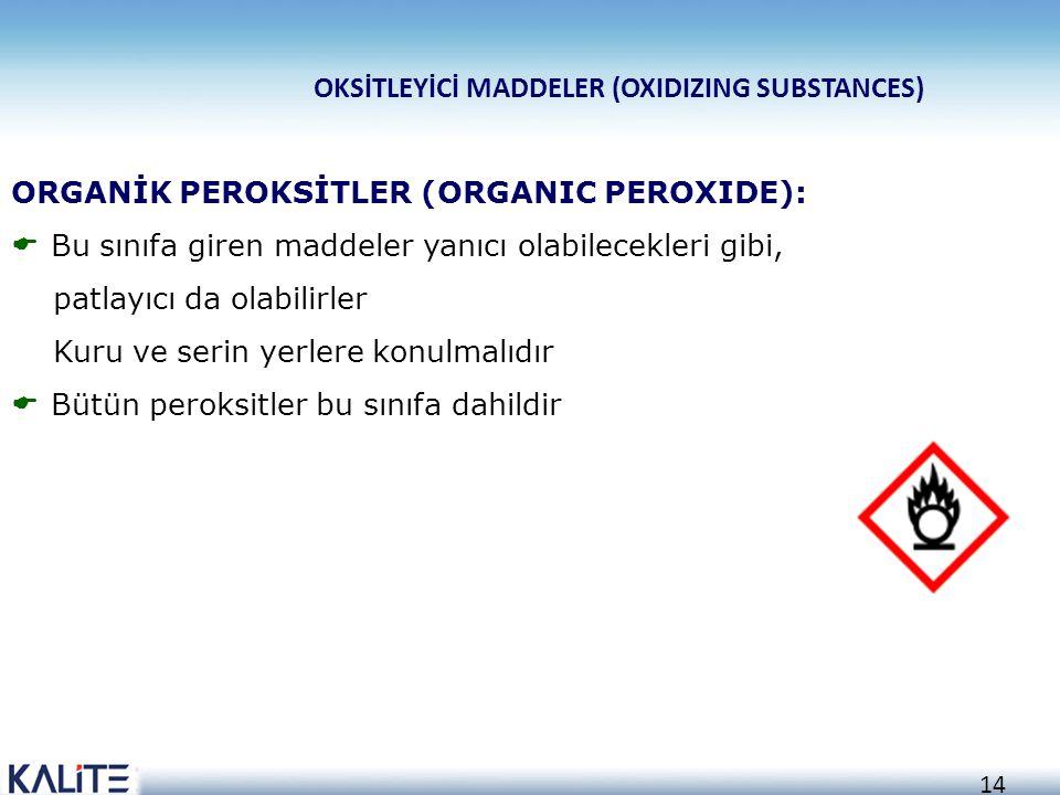 13 OKSİTLEYİCİ MADDELER (OXIDIZING SUBSTANCES) OKSİTLEYİCİ MADDELER (OXIDIZING AGENT):  Oksijen açığa çıkartmak suretiyle yanmayı kolaylaştırıcı bir