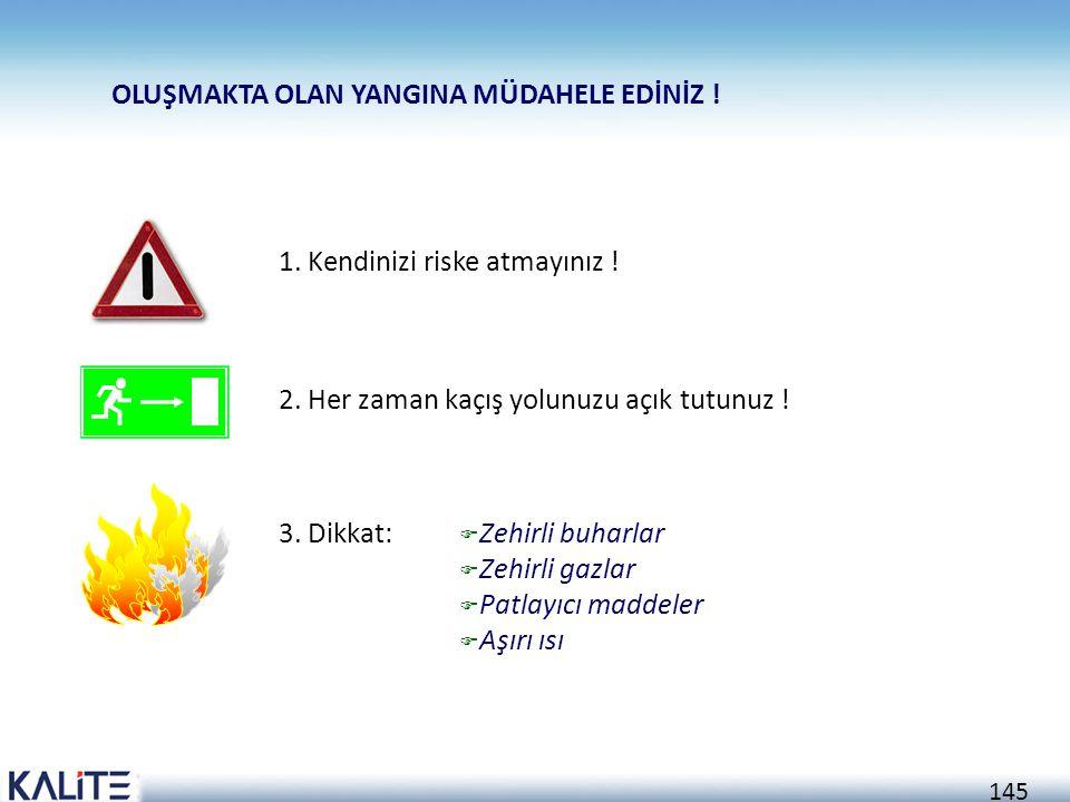 144 YANGIN !!! NE YAPMALI ? 1. Yangını haber veriniz Mevcutsa, Yangın Muhbirini kullanınız Değilse, İtfaiyeyi arayınız (110) 2. Yangına müdahaleyi den
