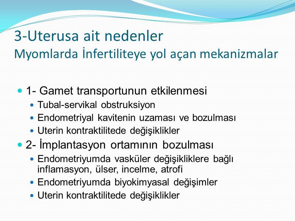3-Uterusa ait nedenler Myomlarda İnfertiliteye yol açan mekanizmalar 1- Gamet transportunun etkilenmesi Tubal-servikal obstruksiyon Endometriyal kavit