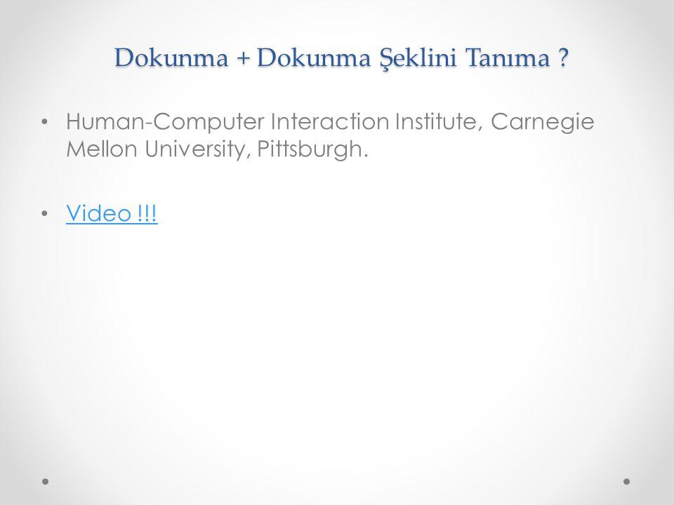 Dokunma + Dokunma Şeklini Tanıma ? Human-Computer Interaction Institute, Carnegie Mellon University, Pittsburgh. Video !!!