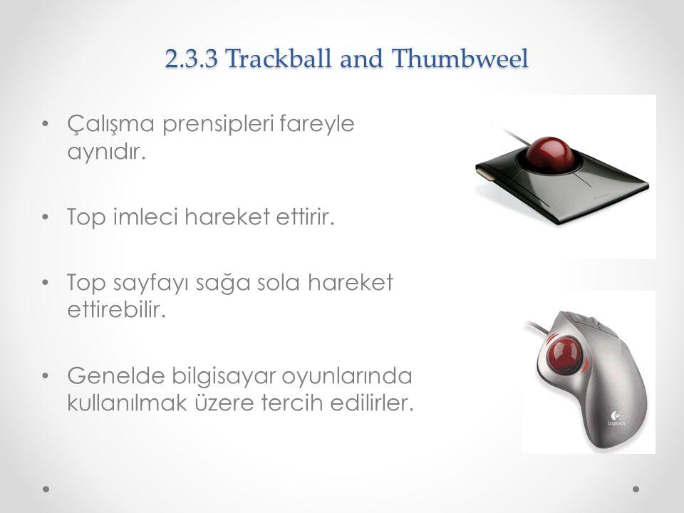 2.3.3 Trackball and Thumbweel Çalışma prensipleri fareyle aynıdır. Top imleci hareket ettirir. Top sayfayı sağa sola hareket ettirebilir. Genelde bilg