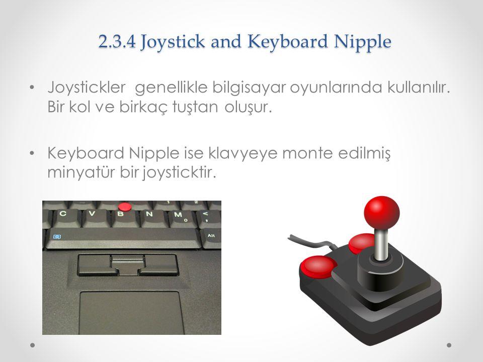2.3.4 Joystick and Keyboard Nipple Joystickler genellikle bilgisayar oyunlarında kullanılır. Bir kol ve birkaç tuştan oluşur. Keyboard Nipple ise klav