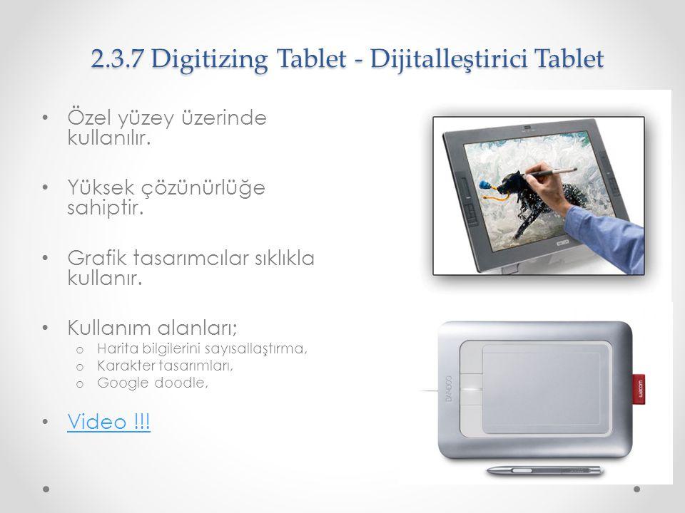 2.3.7 Digitizing Tablet - Dijitalleştirici Tablet Özel yüzey üzerinde kullanılır. Yüksek çözünürlüğe sahiptir. Grafik tasarımcılar sıklıkla kullanır.