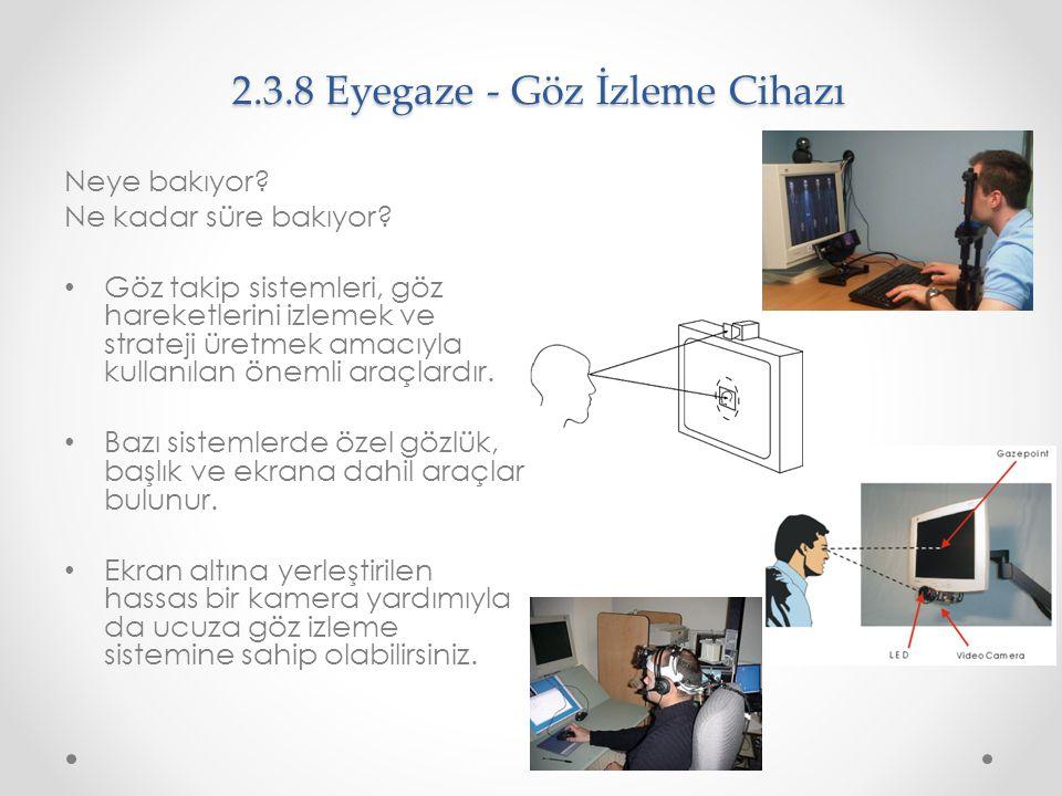 2.3.8 Eyegaze - Göz İzleme Cihazı Neye bakıyor? Ne kadar süre bakıyor? Göz takip sistemleri, göz hareketlerini izlemek ve strateji üretmek amacıyla ku