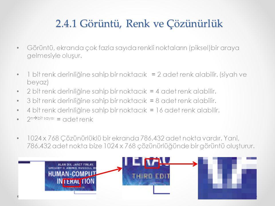 2.4.1 Görüntü, Renk ve Çözünürlük Görüntü, ekranda çok fazla sayıda renkli noktaların (piksel)bir araya gelmesiyle oluşur. 1 bit renk derinliğine sahi