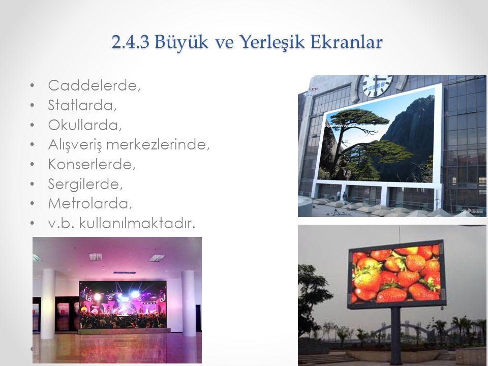 2.4.3 Büyük ve Yerleşik Ekranlar Caddelerde, Statlarda, Okullarda, Alışveriş merkezlerinde, Konserlerde, Sergilerde, Metrolarda, v.b. kullanılmaktadır