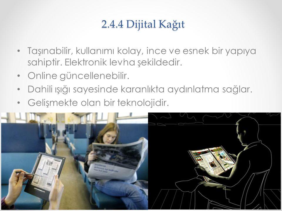 2.4.4 Dijital Kağıt Taşınabilir, kullanımı kolay, ince ve esnek bir yapıya sahiptir. Elektronik levha şekildedir. Online güncellenebilir. Dahili ışığı