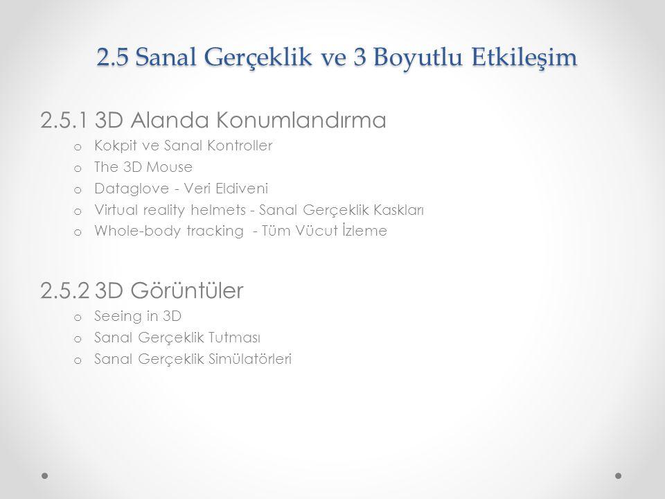 2.5 Sanal Gerçeklik ve 3 Boyutlu Etkileşim 2.5.1 3D Alanda Konumlandırma o Kokpit ve Sanal Kontroller o The 3D Mouse o Dataglove - Veri Eldiveni o Vir