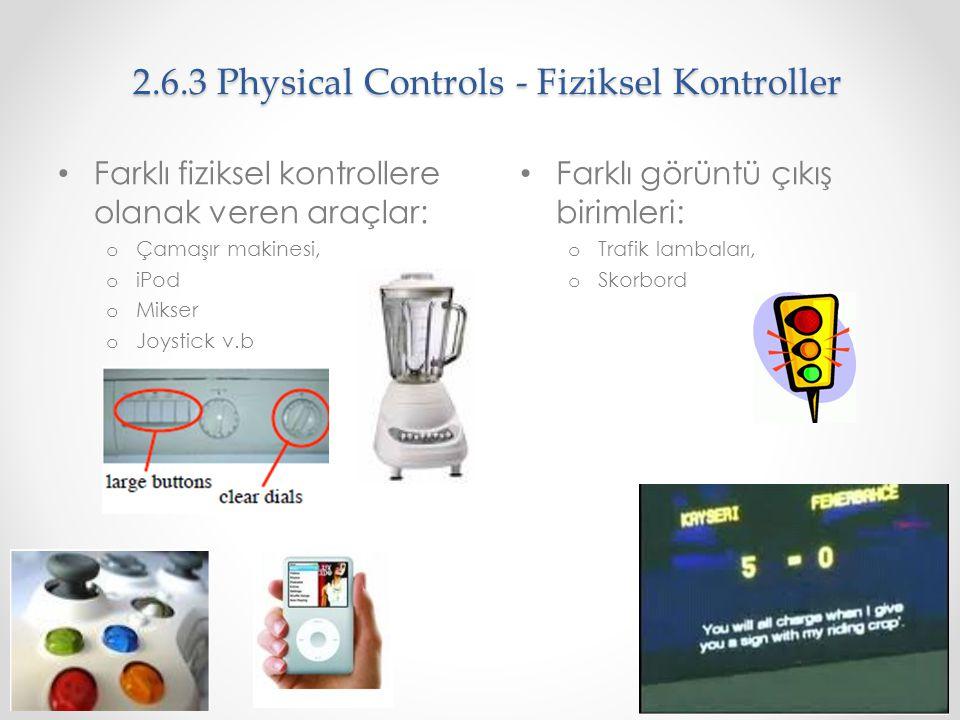 2.6.3 Physical Controls - Fiziksel Kontroller Farklı fiziksel kontrollere olanak veren araçlar: o Çamaşır makinesi, o iPod o Mikser o Joystick v.b Far