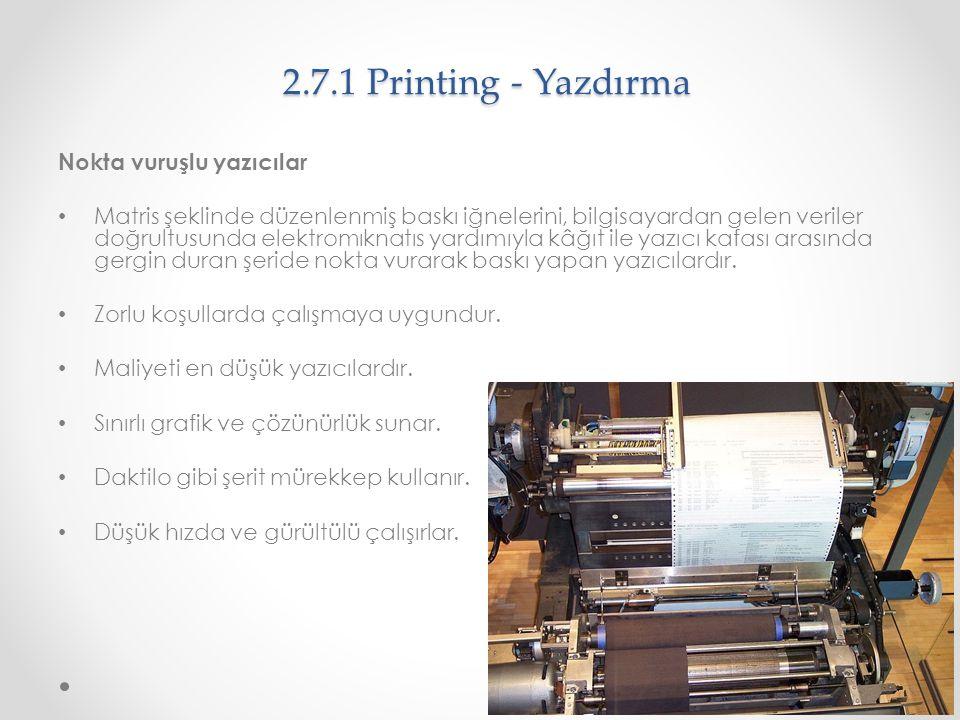2.7.1 Printing - Yazdırma Nokta vuruşlu yazıcılar Matris şeklinde düzenlenmiş baskı iğnelerini, bilgisayardan gelen veriler doğrultusunda elektromıkna