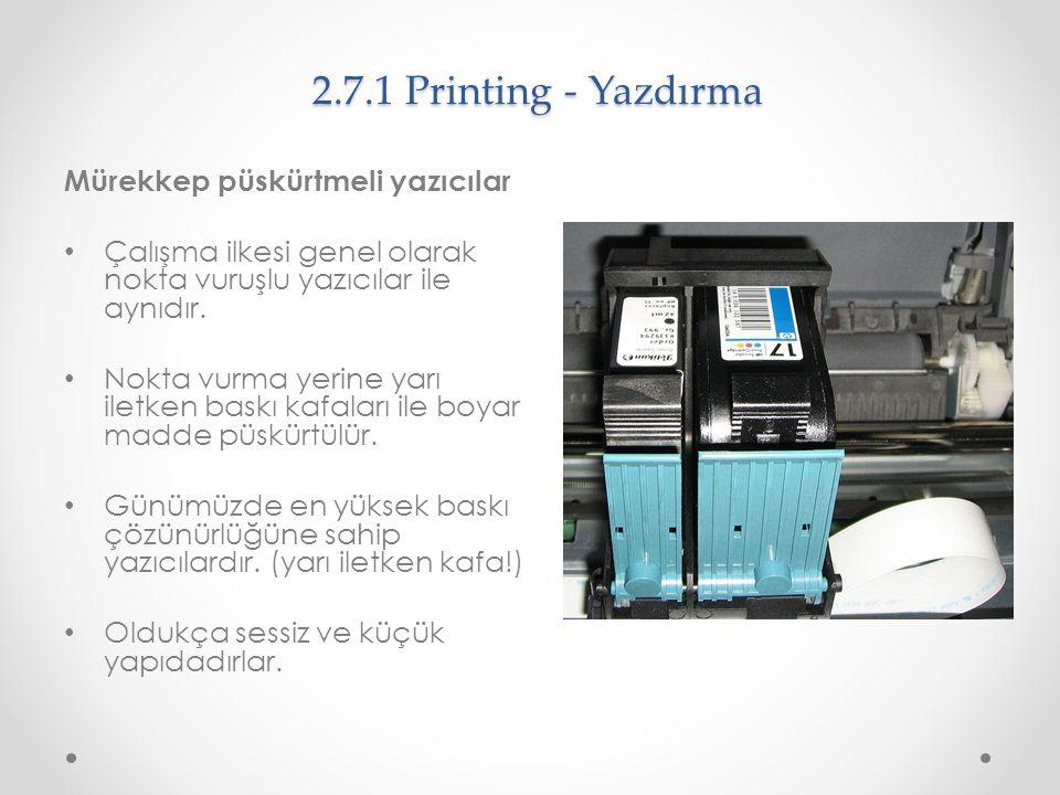 2.7.1 Printing - Yazdırma Mürekkep püskürtmeli yazıcılar Çalışma ilkesi genel olarak nokta vuruşlu yazıcılar ile aynıdır. Nokta vurma yerine yarı ilet