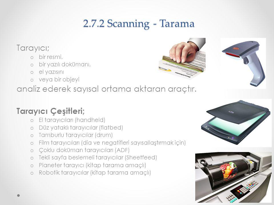 2.7.2 Scanning - Tarama Tarayıcı; o bir resmi, o bir yazılı dokümanı, o el yazısını o veya bir objeyi analiz ederek sayısal ortama aktaran araçtır. Ta