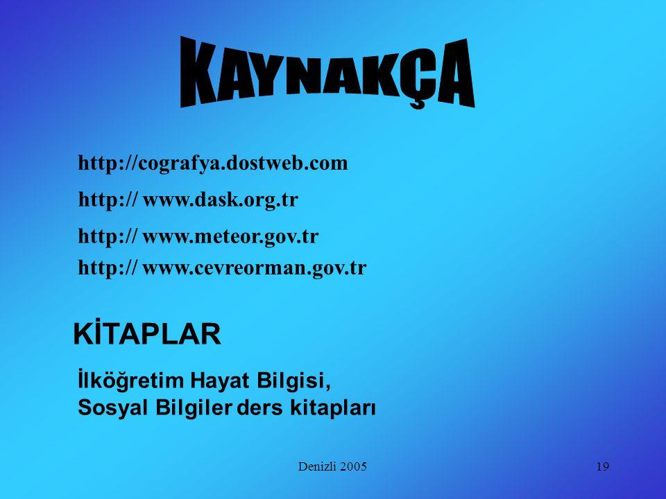 Denizli 200519 http://cografya.dostweb.com http:// www.dask.org.tr http:// www.meteor.gov.tr http:// www.cevreorman.gov.tr İlköğretim Hayat Bilgisi, Sosyal Bilgiler ders kitapları KİTAPLAR
