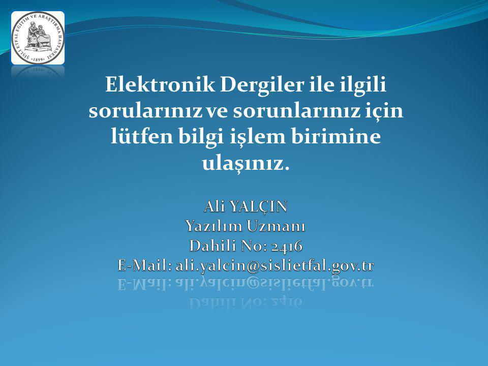 Elektronik Dergiler ile ilgili sorularınız ve sorunlarınız için lütfen bilgi işlem birimine ulaşınız.