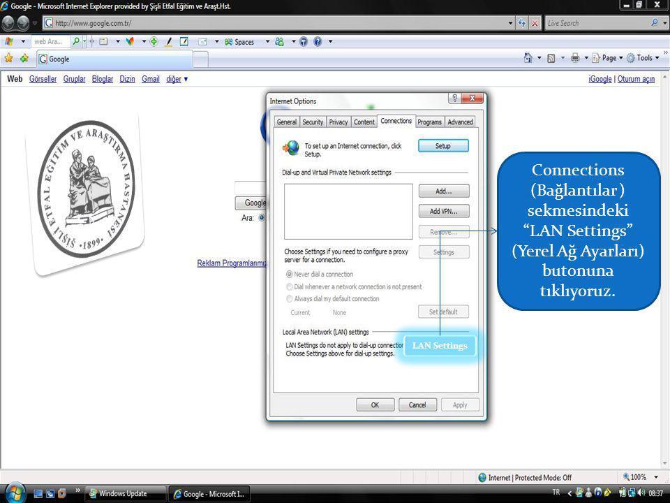 LAN Settings Connections (Bağlantılar ) sekmesindeki LAN Settings (Yerel Ağ Ayarları) butonuna tıklıyoruz.