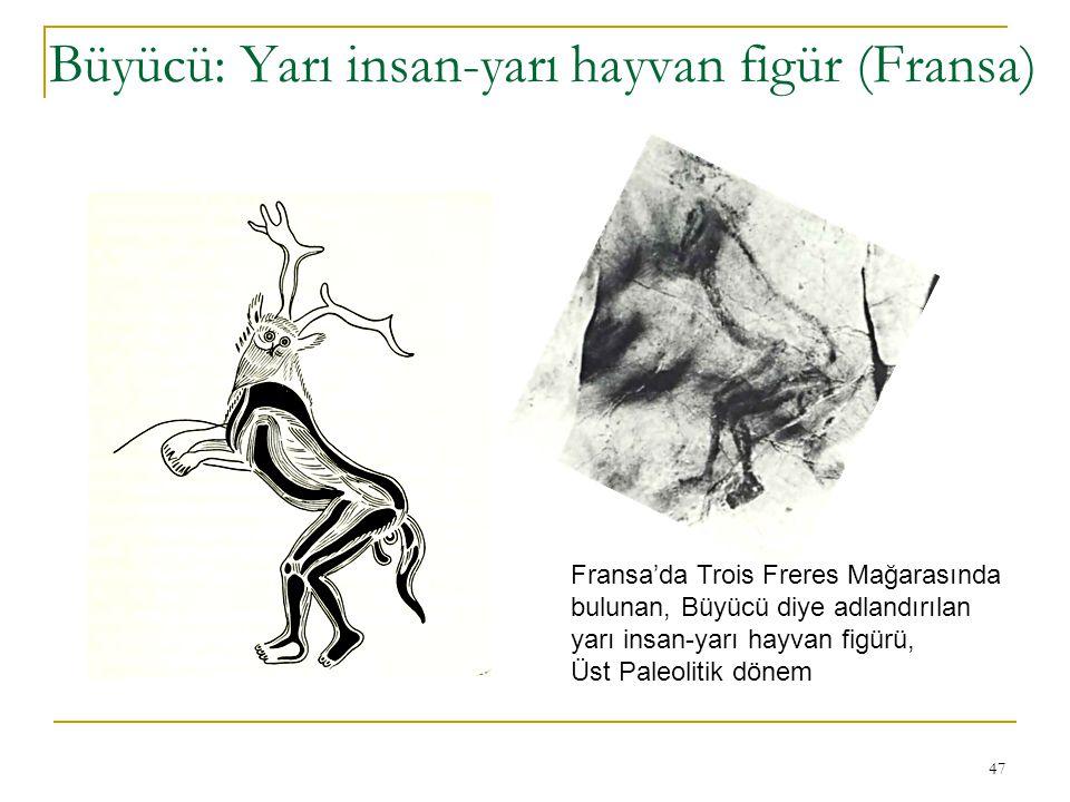 47 Büyücü: Yarı insan-yarı hayvan figür (Fransa) Fransa'da Trois Freres Mağarasında bulunan, Büyücü diye adlandırılan yarı insan-yarı hayvan figürü, Ü