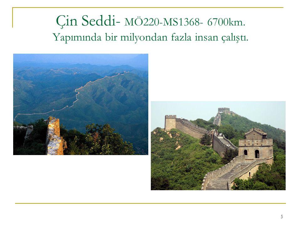 5 Çin Seddi- MÖ220-MS1368- 6700km. Yapımında bir milyondan fazla insan çalıştı.