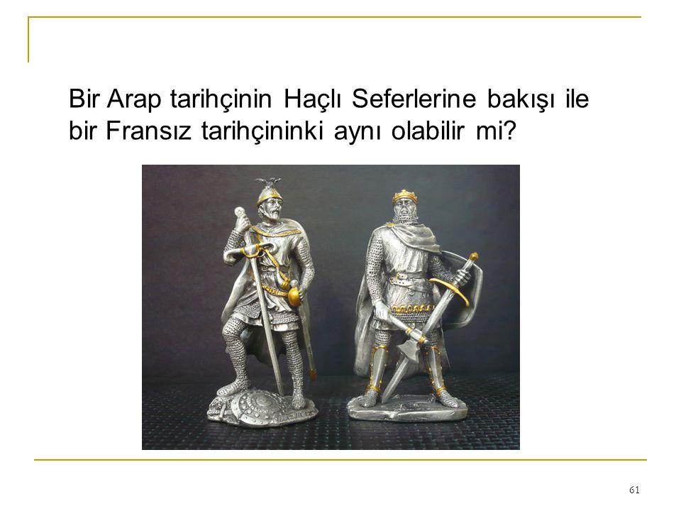 61 Bir Arap tarihçinin Haçlı Seferlerine bakışı ile bir Fransız tarihçininki aynı olabilir mi?