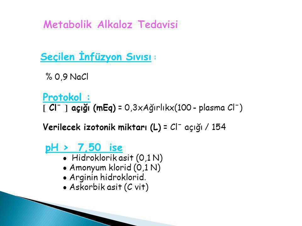 Seçilen İnfüzyon Sıvısı : % 0,9 NaCl Protokol :  Cl -  açığı (mEq) = 0,3xAğırlıkx(100 - plasma Cl - ) Verilecek izotonik miktarı (L) = Cl - açığı /