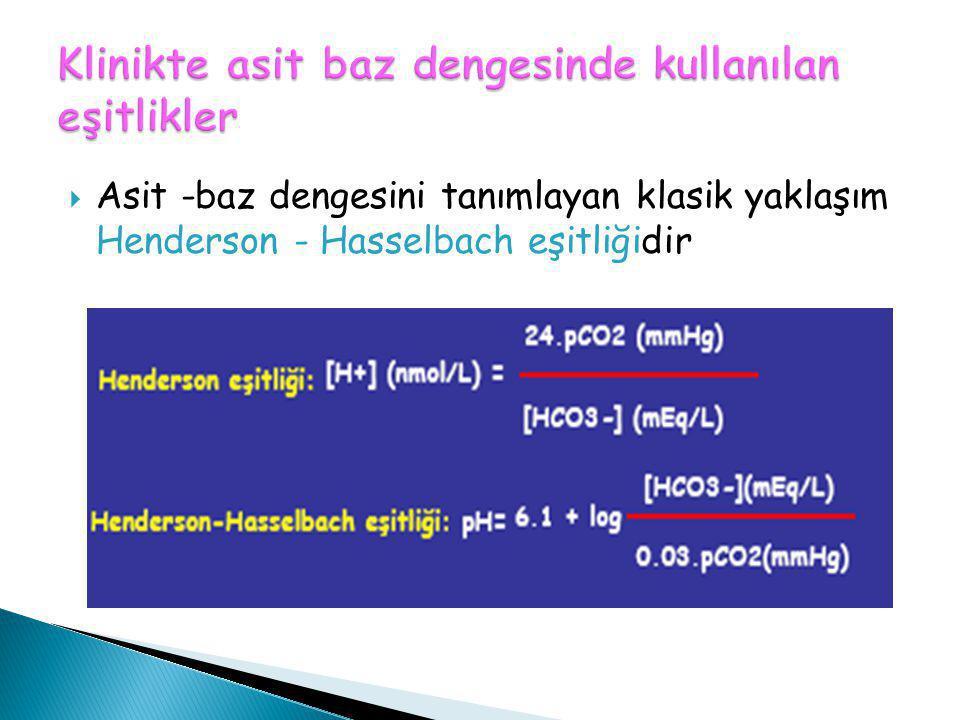  Asit -baz dengesini tanımlayan klasik yaklaşım Henderson - Hasselbach eşitliğidir