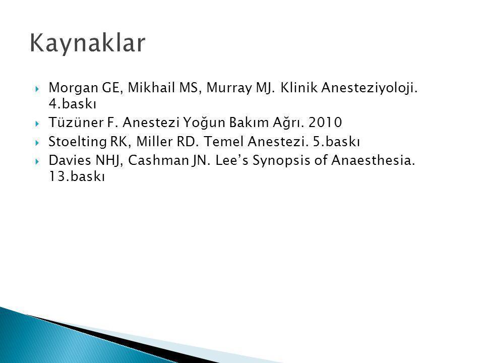  Morgan GE, Mikhail MS, Murray MJ. Klinik Anesteziyoloji. 4.baskı  Tüzüner F. Anestezi Yoğun Bakım Ağrı. 2010  Stoelting RK, Miller RD. Temel Anest