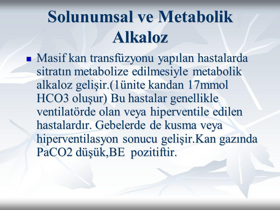 Solunumsal ve Metabolik Alkaloz Masif kan transfüzyonu yapılan hastalarda sitratın metabolize edilmesiyle metabolik alkaloz gelişir.(1ünite kandan 17mmol HCO3 oluşur) Bu hastalar genellikle ventilatörde olan veya hiperventile edilen hastalardır.