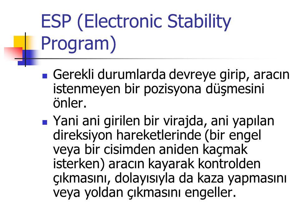 ESP (Electronic Stability Program) Gerekli durumlarda devreye girip, aracın istenmeyen bir pozisyona düşmesini önler. Yani ani girilen bir virajda, an