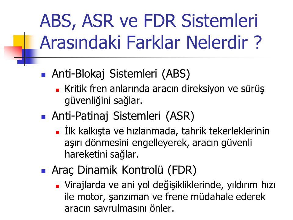 ABS, ASR ve FDR Sistemleri Arasındaki Farklar Nelerdir ? Anti-Blokaj Sistemleri (ABS) Kritik fren anlarında aracın direksiyon ve sürüş güvenliğini sağ