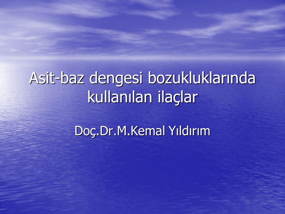 Asit-baz dengesi bozukluklarında kullanılan ilaçlar Doç.Dr.M.Kemal Yıldırım