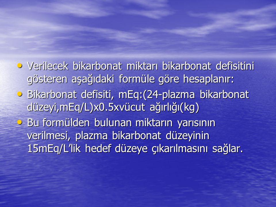 Verilecek bikarbonat miktarı bikarbonat defisitini gösteren aşağıdaki formüle göre hesaplanır: Verilecek bikarbonat miktarı bikarbonat defisitini göst
