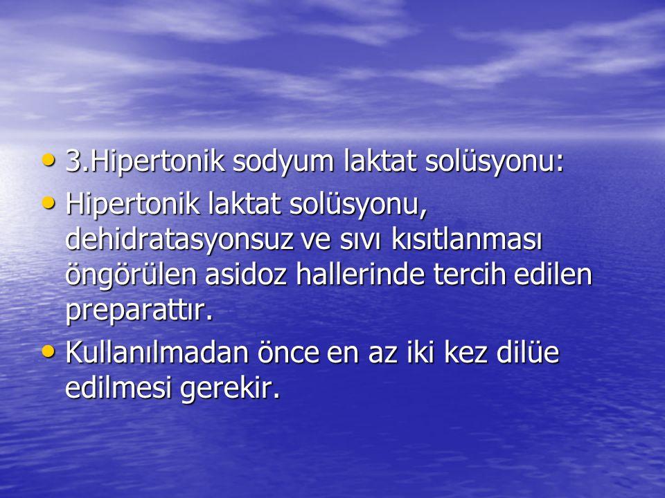 3.Hipertonik sodyum laktat solüsyonu: 3.Hipertonik sodyum laktat solüsyonu: Hipertonik laktat solüsyonu, dehidratasyonsuz ve sıvı kısıtlanması öngörül