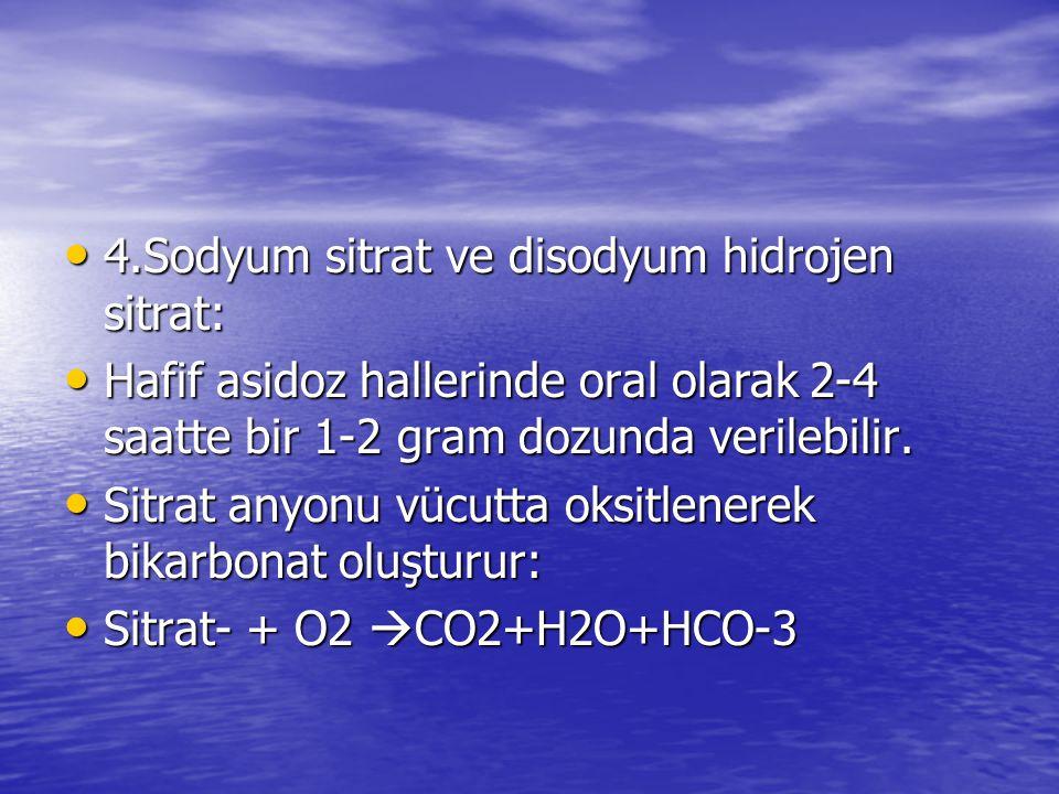 4.Sodyum sitrat ve disodyum hidrojen sitrat: 4.Sodyum sitrat ve disodyum hidrojen sitrat: Hafif asidoz hallerinde oral olarak 2-4 saatte bir 1-2 gram