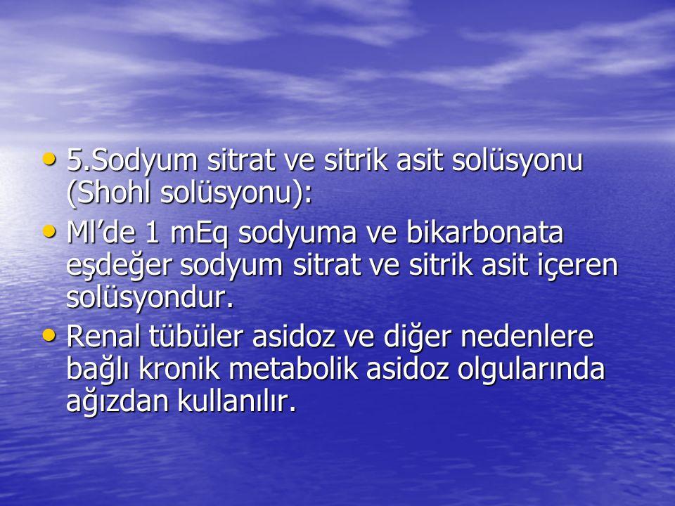5.Sodyum sitrat ve sitrik asit solüsyonu (Shohl solüsyonu): 5.Sodyum sitrat ve sitrik asit solüsyonu (Shohl solüsyonu): Ml'de 1 mEq sodyuma ve bikarbo