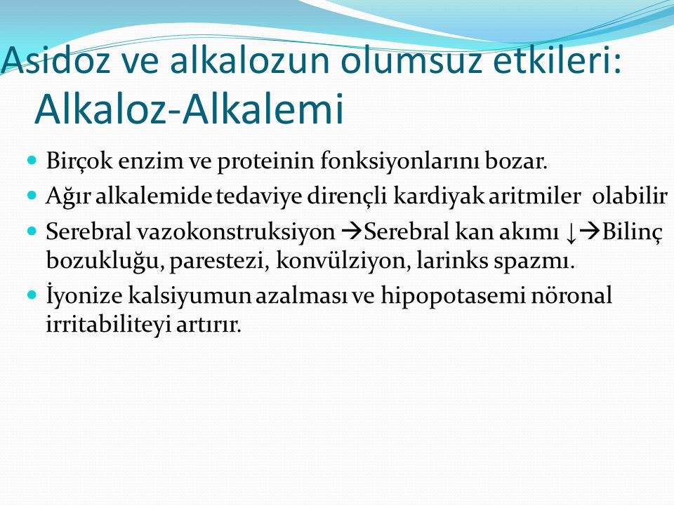 Alkaloz-Alkalemi Birçok enzim ve proteinin fonksiyonlarını bozar.