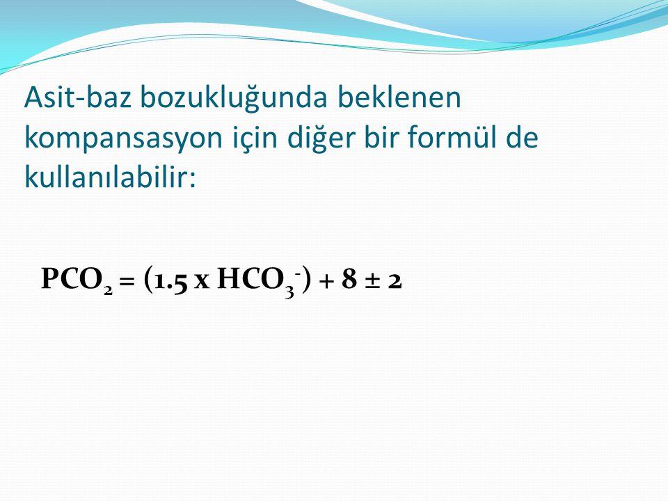 Asit-baz bozukluğunda beklenen kompansasyon için diğer bir formül de kullanılabilir: PCO 2 = (1.5 x HCO 3 - ) + 8 ± 2