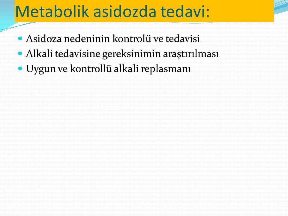 Metabolik asidozda tedavi: Asidoza nedeninin kontrolü ve tedavisi Alkali tedavisine gereksinimin araştırılması Uygun ve kontrollü alkali replasmanı