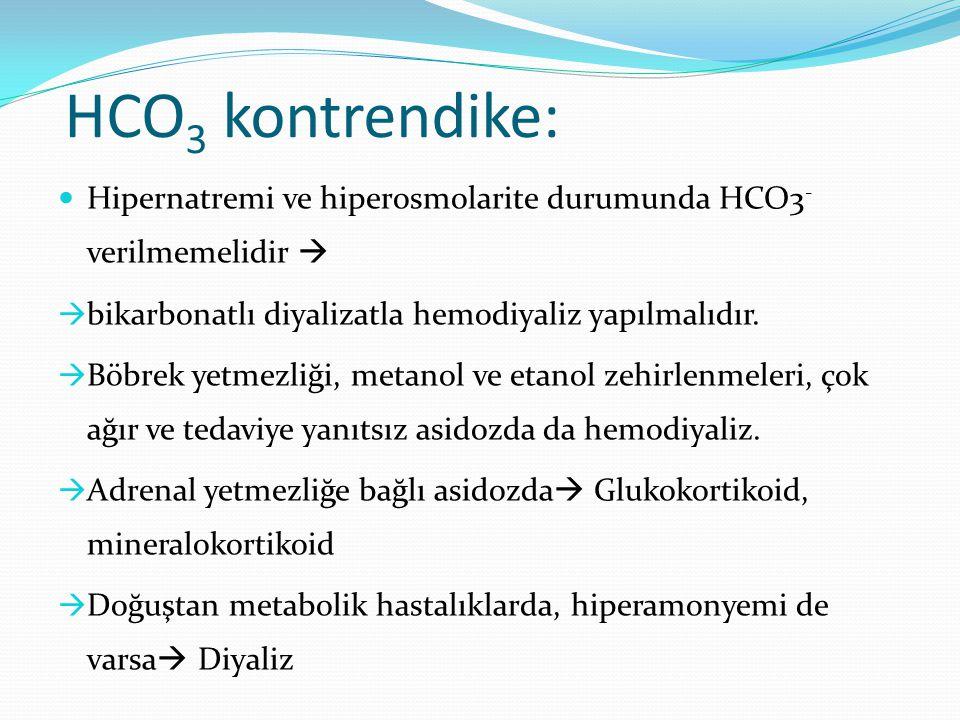 HCO 3 kontrendike: Hipernatremi ve hiperosmolarite durumunda HCO3 - verilmemelidir   bikarbonatlı diyalizatla hemodiyaliz yapılmalıdır.