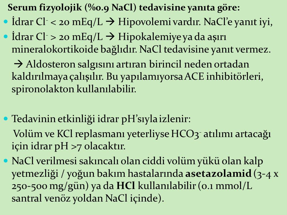 Serum fizyolojik (%0.9 NaCl) tedavisine yanıta göre: İdrar Cl - < 20 mEq/L  Hipovolemi vardır.