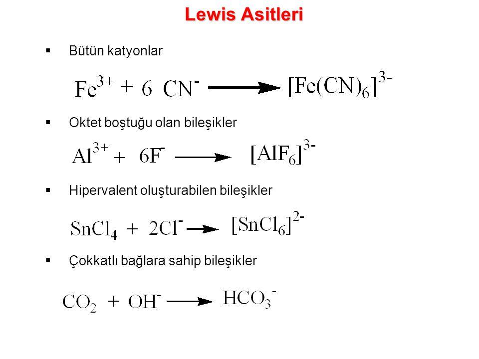 Lewis Asitleri  Bütün katyonlar  Oktet boştuğu olan bileşikler  Hipervalent oluşturabilen bileşikler  Çokkatlı bağlara sahip bileşikler
