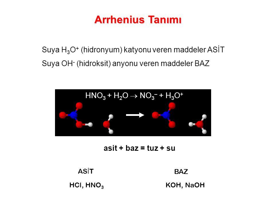 Suya H 3 O + (hidronyum) katyonu veren maddeler ASİT Suya OH - (hidroksit) anyonu veren maddeler BAZ HCl, HNO 3 KOH, NaOH HNO 3 + H 2 O  NO 3 – + H 3